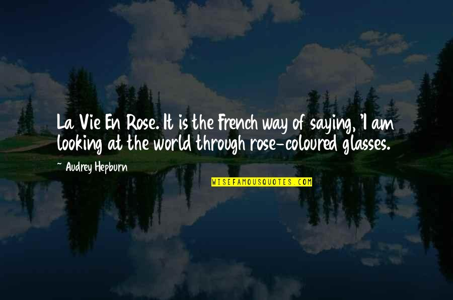 Coloured Quotes By Audrey Hepburn: La Vie En Rose. It is the French