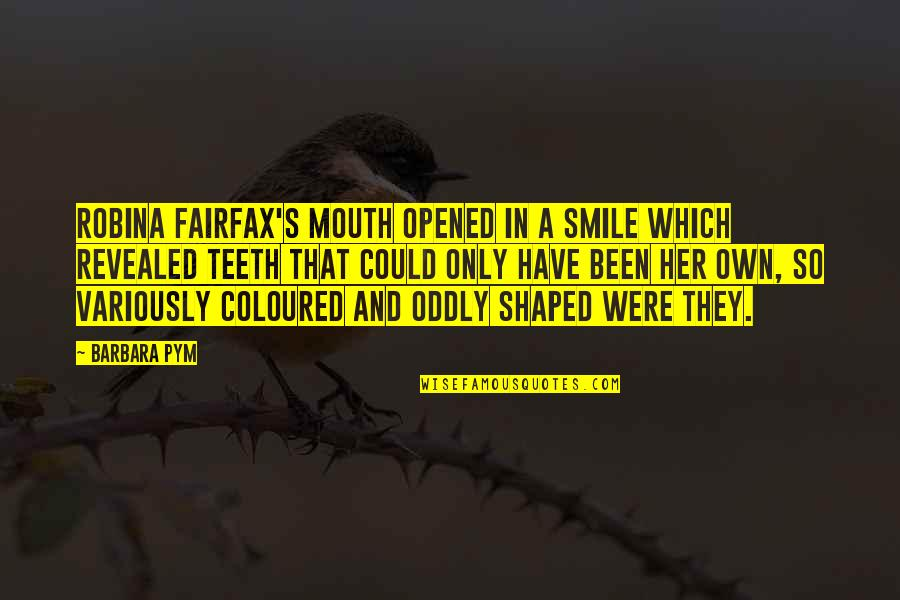 Coloured Quotes By Barbara Pym: Robina Fairfax's mouth opened in a smile which
