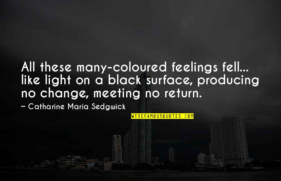 Coloured Quotes By Catharine Maria Sedgwick: All these many-coloured feelings fell... like light on