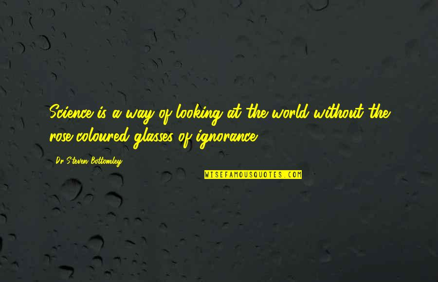 Coloured Quotes By Dr Steven Bottomley: Science is a way of looking at the