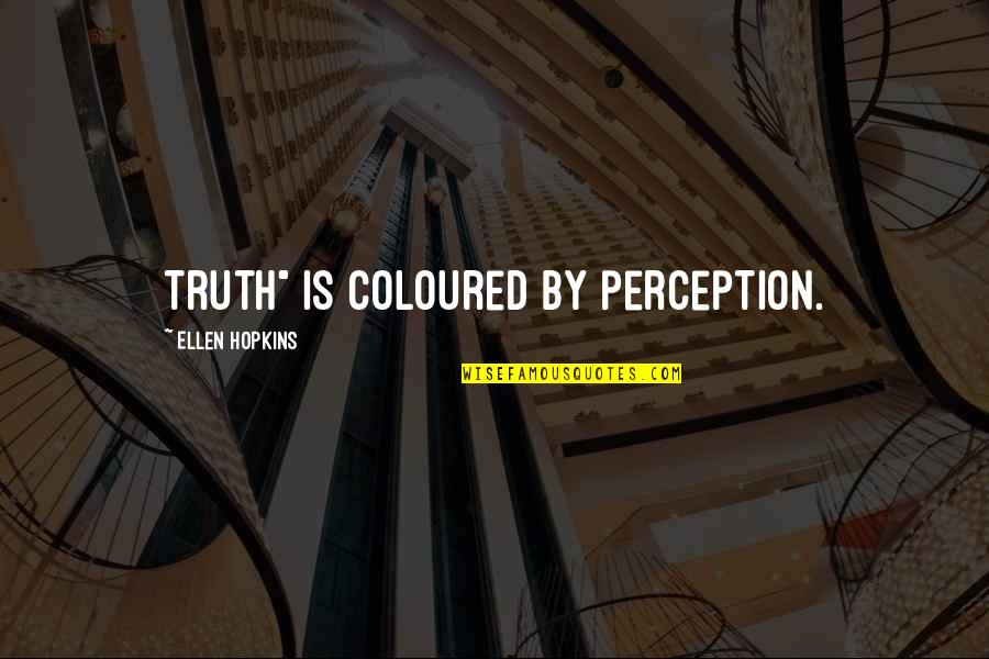 """Coloured Quotes By Ellen Hopkins: Truth"""" is coloured by perception."""