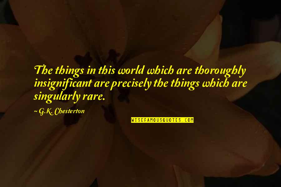 Coloured Quotes By G.K. Chesterton: The things in this world which are thoroughly