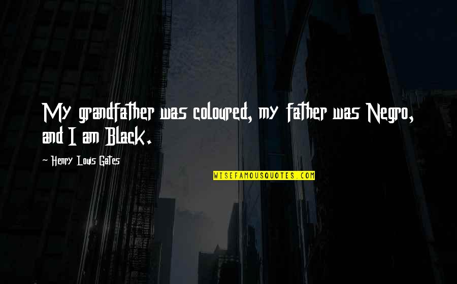 Coloured Quotes By Henry Louis Gates: My grandfather was coloured, my father was Negro,
