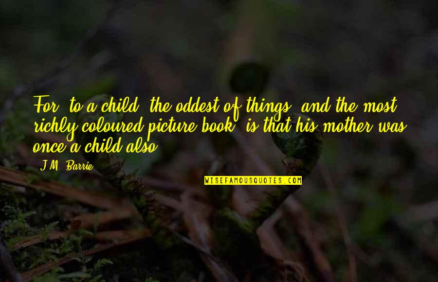 Coloured Quotes By J.M. Barrie: For, to a child, the oddest of things,