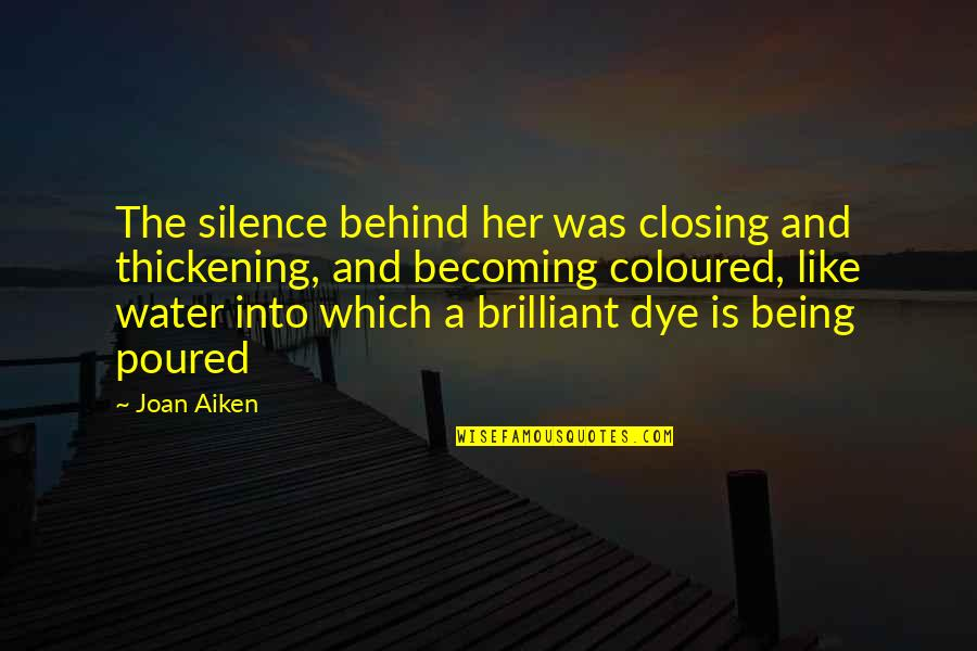 Coloured Quotes By Joan Aiken: The silence behind her was closing and thickening,