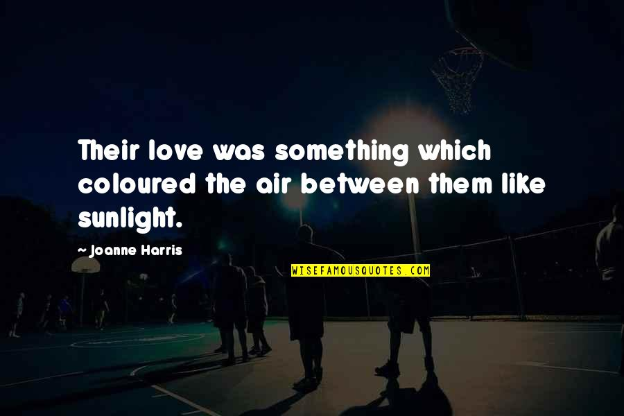 Coloured Quotes By Joanne Harris: Their love was something which coloured the air