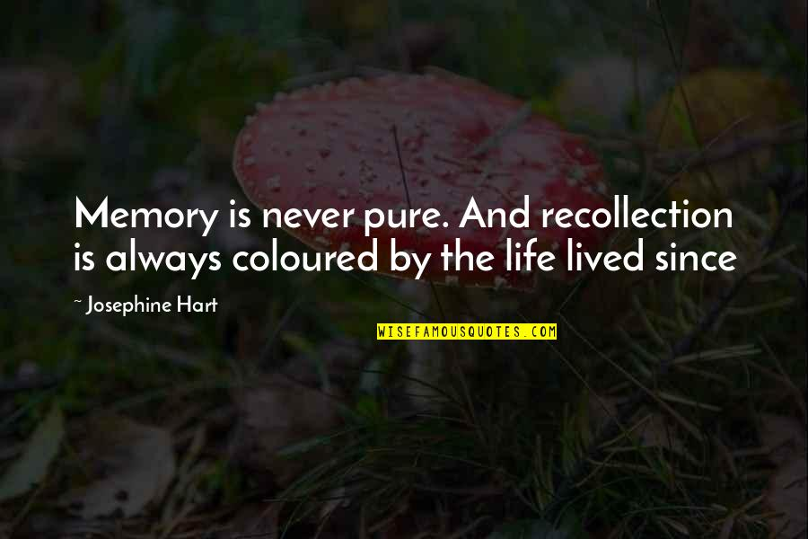Coloured Quotes By Josephine Hart: Memory is never pure. And recollection is always