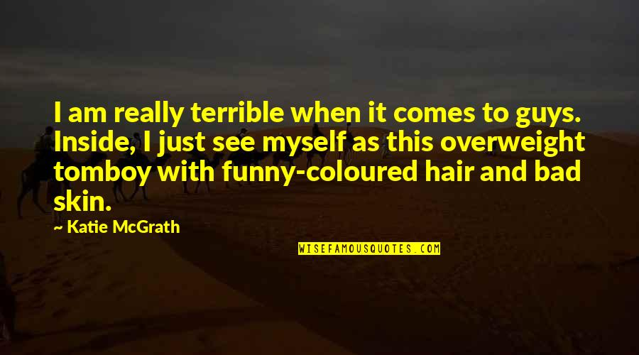 Coloured Quotes By Katie McGrath: I am really terrible when it comes to