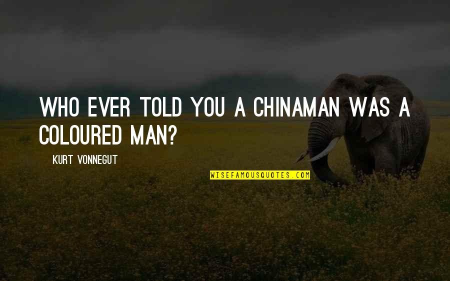 Coloured Quotes By Kurt Vonnegut: Who ever told you a Chinaman was a