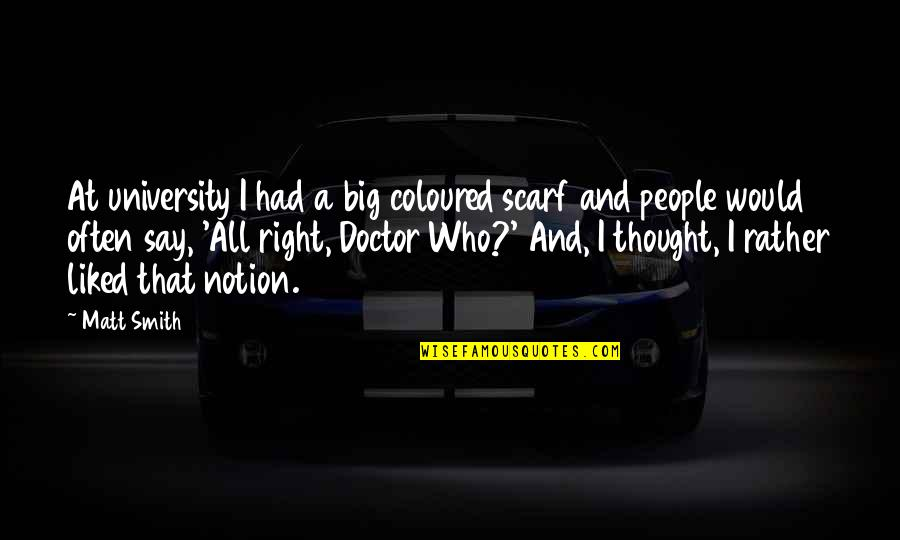 Coloured Quotes By Matt Smith: At university I had a big coloured scarf
