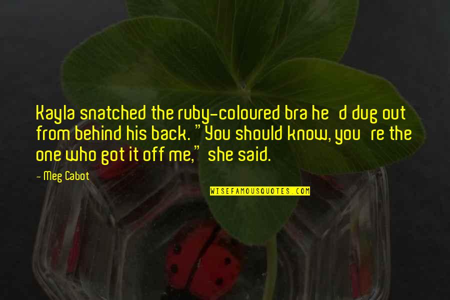 Coloured Quotes By Meg Cabot: Kayla snatched the ruby-coloured bra he'd dug out