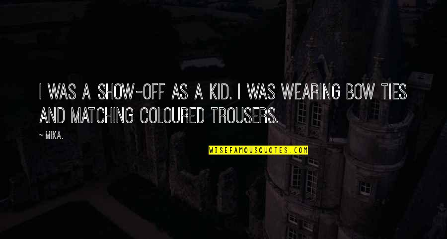 Coloured Quotes By Mika.: I was a show-off as a kid. I