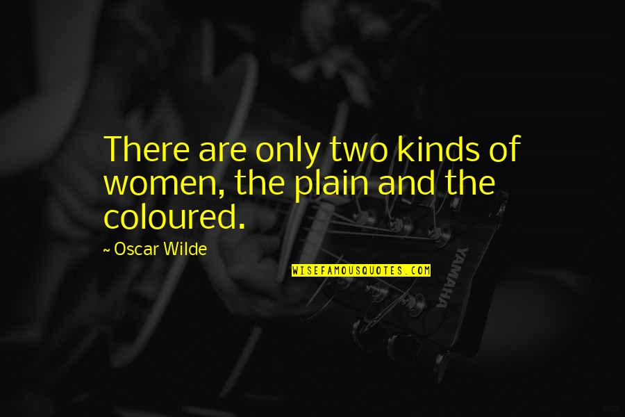 Coloured Quotes By Oscar Wilde: There are only two kinds of women, the