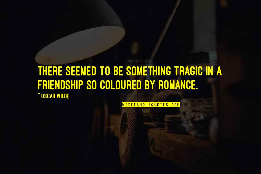Coloured Quotes By Oscar Wilde: There seemed to be something tragic in a