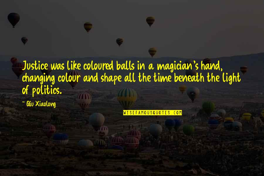 Coloured Quotes By Qiu Xiaolong: Justice was like coloured balls in a magician's