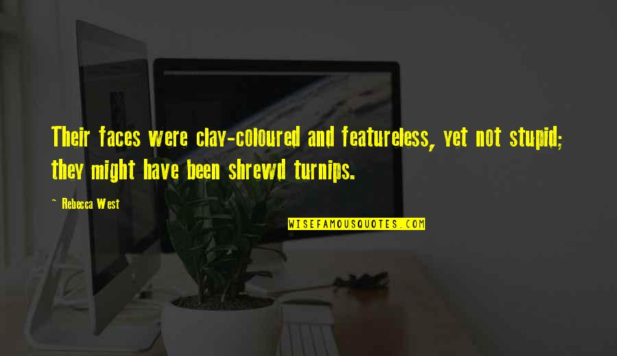 Coloured Quotes By Rebecca West: Their faces were clay-coloured and featureless, yet not