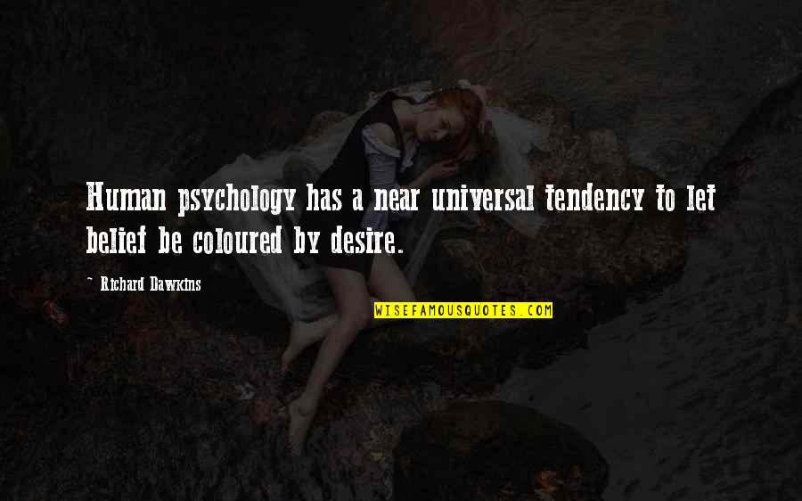 Coloured Quotes By Richard Dawkins: Human psychology has a near universal tendency to