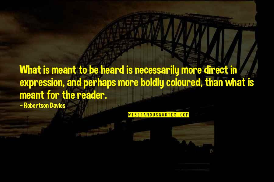 Coloured Quotes By Robertson Davies: What is meant to be heard is necessarily