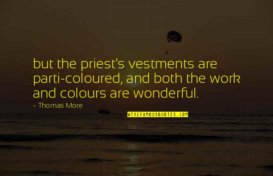 Coloured Quotes By Thomas More: but the priest's vestments are parti-coloured, and both