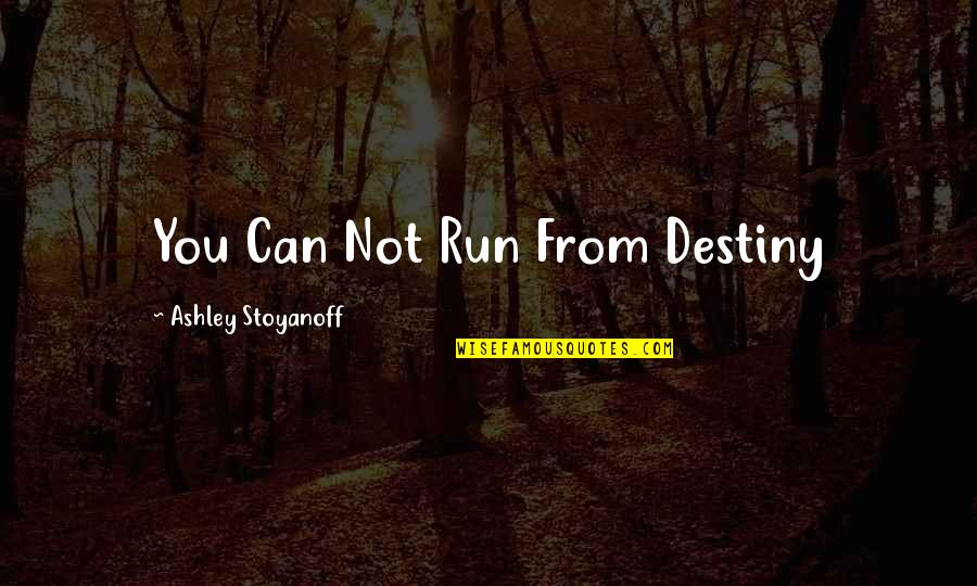 Colt Ford Quotes By Ashley Stoyanoff: You Can Not Run From Destiny