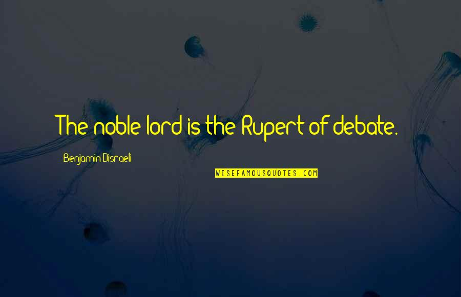 Colt Ford Quotes By Benjamin Disraeli: The noble lord is the Rupert of debate.