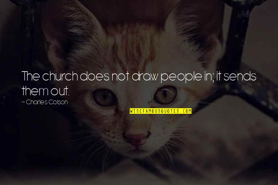 Colt Ford Quotes By Charles Colson: The church does not draw people in; it