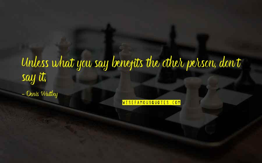 Colt Ford Quotes By Denis Waitley: Unless what you say benefits the other person,