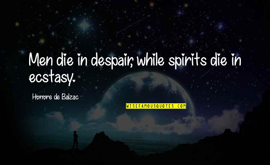 Colt Ford Quotes By Honore De Balzac: Men die in despair, while spirits die in