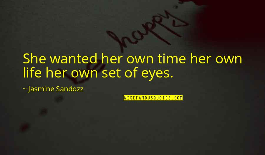 Colt Gun Quotes By Jasmine Sandozz: She wanted her own time her own life