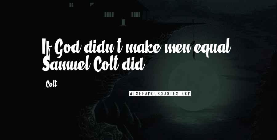 Colt quotes: If God didn't make men equal, Samuel Colt did.
