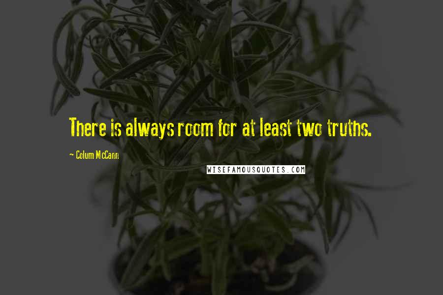 Colum McCann quotes: There is always room for at least two truths.