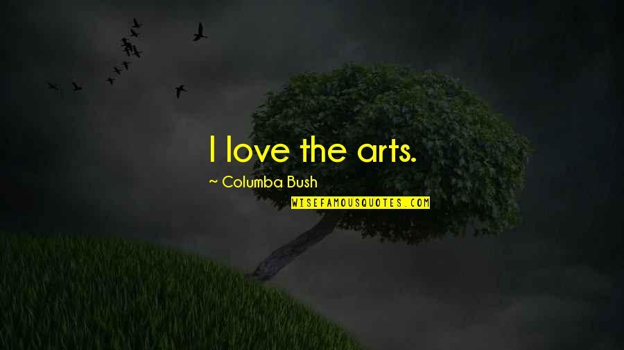 Columba Quotes By Columba Bush: I love the arts.