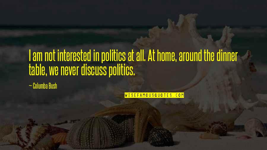 Columba Quotes By Columba Bush: I am not interested in politics at all.