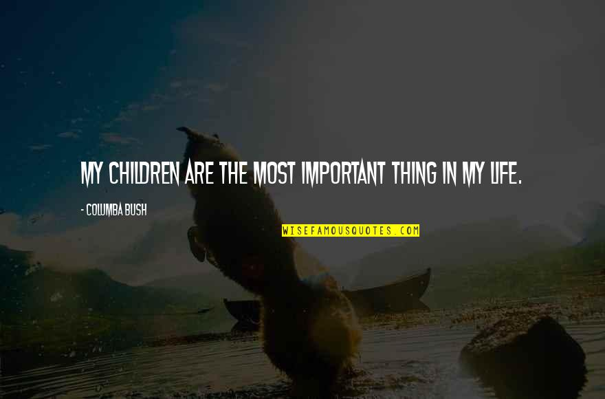 Columba Quotes By Columba Bush: My children are the most important thing in