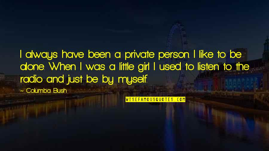 Columba Quotes By Columba Bush: I always have been a private person. I