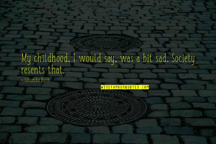 Columba Quotes By Columba Bush: My childhood, I would say, was a bit