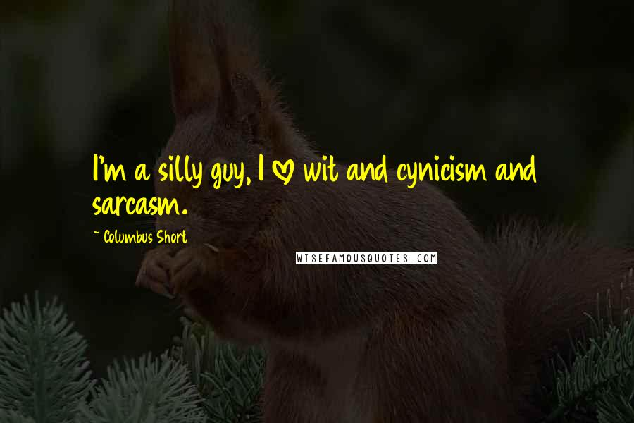 Columbus Short quotes: I'm a silly guy, I love wit and cynicism and sarcasm.