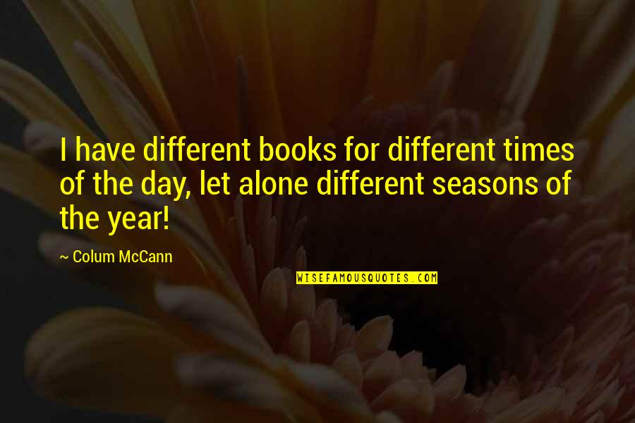 Colum's Quotes By Colum McCann: I have different books for different times of