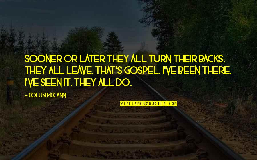 Colum's Quotes By Colum McCann: Sooner or later they all turn their backs.