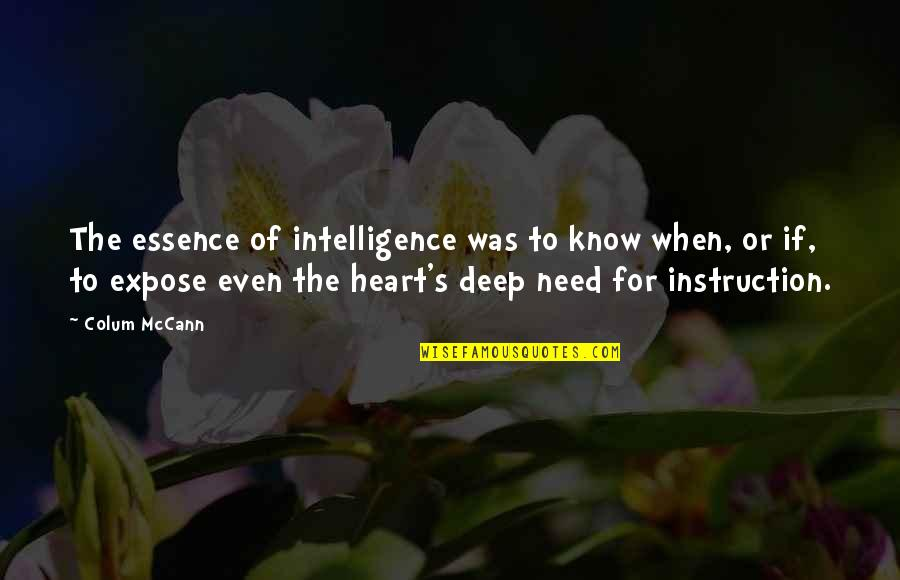 Colum's Quotes By Colum McCann: The essence of intelligence was to know when,