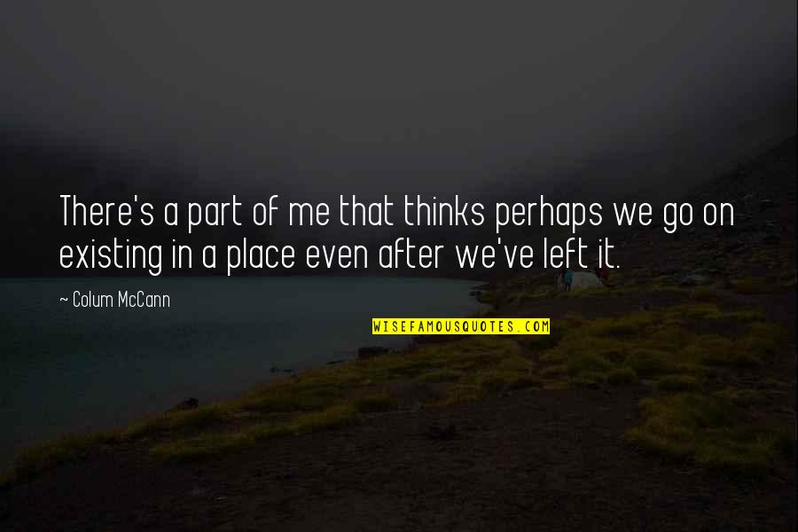 Colum's Quotes By Colum McCann: There's a part of me that thinks perhaps