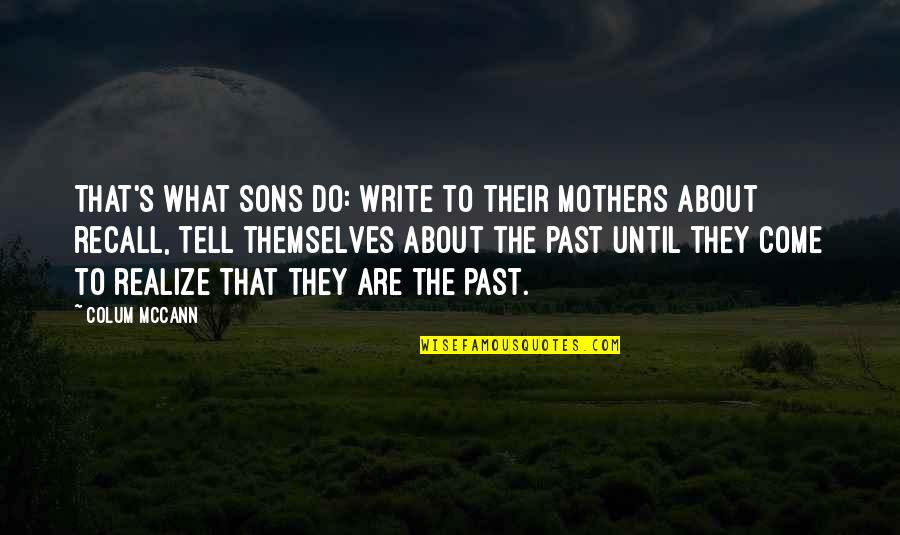 Colum's Quotes By Colum McCann: That's what sons do: write to their mothers