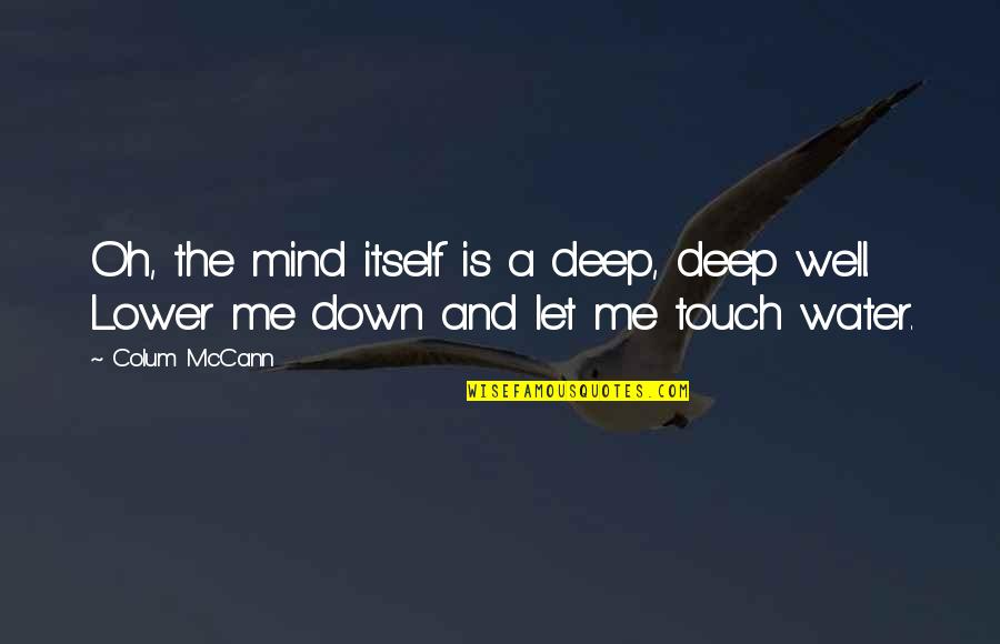 Colum's Quotes By Colum McCann: Oh, the mind itself is a deep, deep