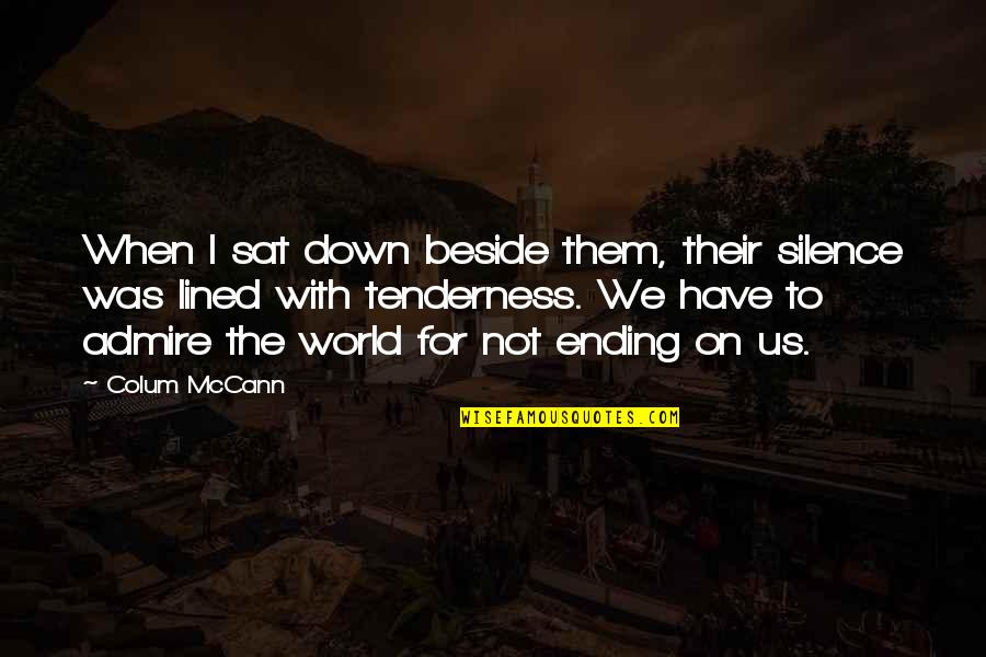 Colum's Quotes By Colum McCann: When I sat down beside them, their silence