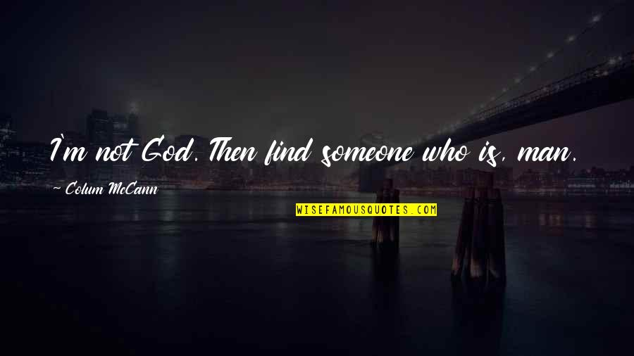 Colum's Quotes By Colum McCann: I'm not God. Then find someone who is,