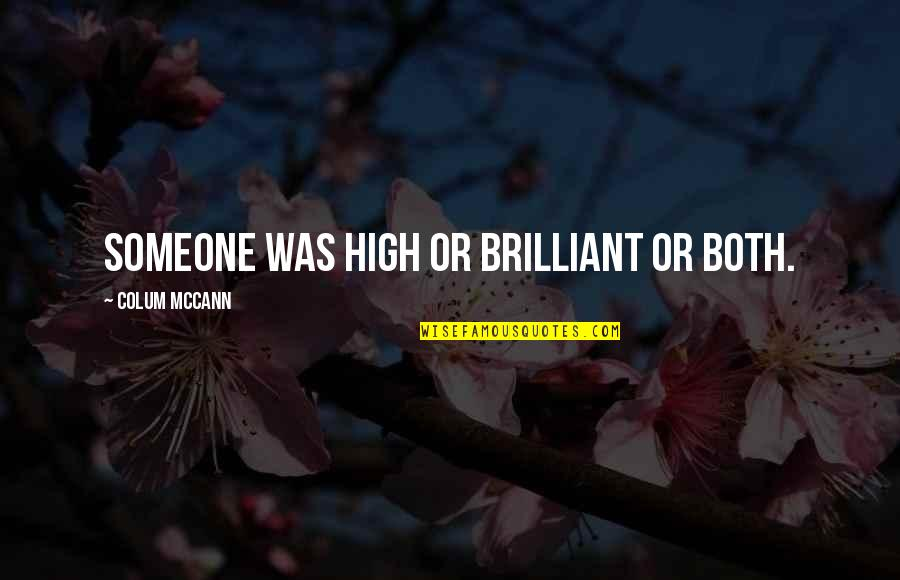 Colum's Quotes By Colum McCann: Someone was high or brilliant or both.