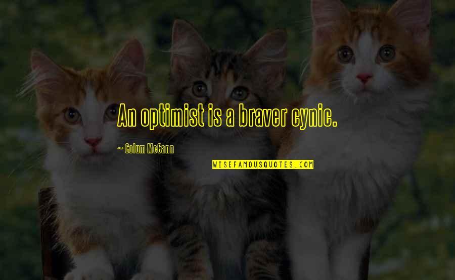 Colum's Quotes By Colum McCann: An optimist is a braver cynic.