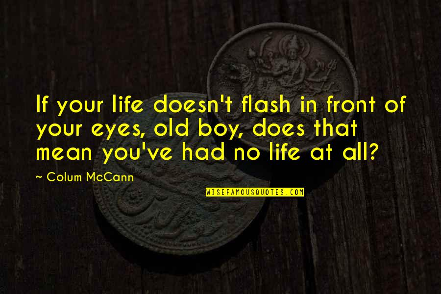 Colum's Quotes By Colum McCann: If your life doesn't flash in front of