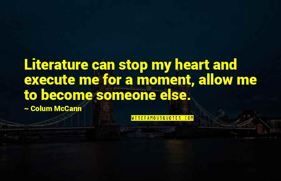 Colum's Quotes By Colum McCann: Literature can stop my heart and execute me