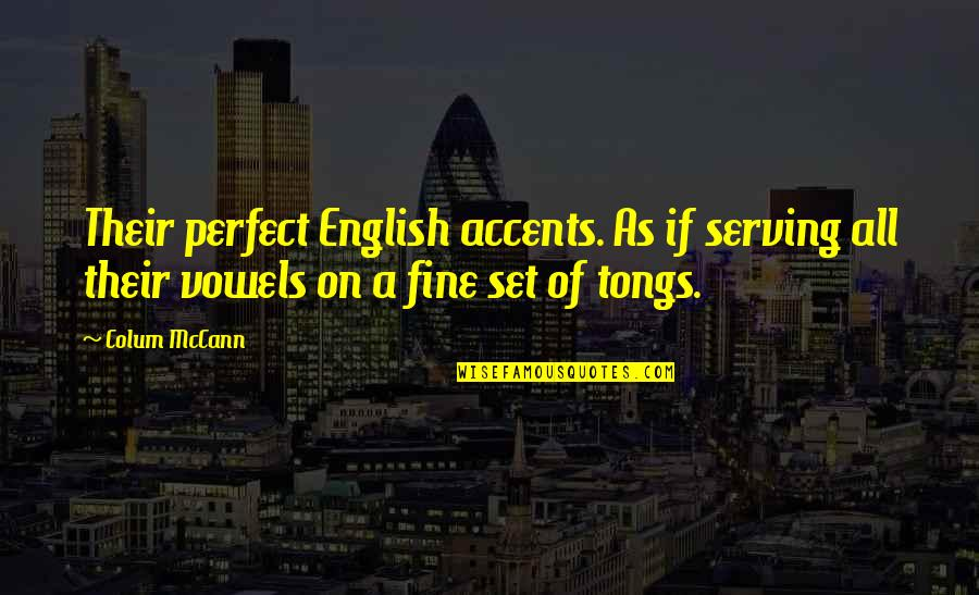 Colum's Quotes By Colum McCann: Their perfect English accents. As if serving all